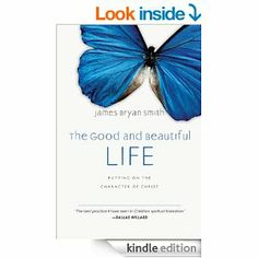 The Good and Beautiful Life: Putting on the Character of Christ (Apprentice (IVP Books)) - Kindle edition by James Bryan Smith. Religion & S. Spiritual Disciplines, Spiritual Practices, Beautiful Series, Life Is Beautiful, Bryan Smith, Spiritual Formation, Book Gifts, Nonfiction Books, Book Recommendations