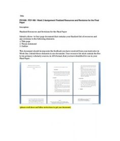 Finalized Resources and Revisions for the Final Paper  Submit a three- to four-page document that contains your finalized list of resources and any revisions to the following elements:  1. Title page  2. Thesis statement  3. Outline… (More)