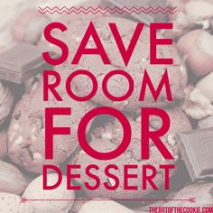 Save room for dessert #cookies #motivational #quote by The Art of the Cookie
