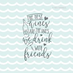 Wine SVG The Best Wines Are The Ones We Drink With Friends SVG Cricut Explore and more. Cut or Printable. Wine Good Friends Good…