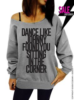 Dance Like Johnny Found You Sitting In The Corner - Gray Slouchy Oversized Sweatshirt by DentzDenim Dance Outfits, Cute Outfits, Patrick Swayze, Overall, Pullover, Cool Shirts, Style Me, Fashion Outfits, Women's Fashion
