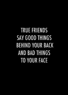 When they start saying bad things to your face and behind your back, that's when you know the friendship is over.