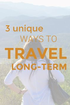 3 Unique Ways To Travel Long-Term - and NOT go broke!
