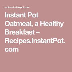 Instant Pot Oatmeal, a Healthy Breakfast – Recipes.InstantPot.com
