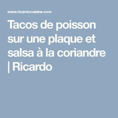 Tacos de poisson sur une plaque et salsa à la coriandre | Ricardo