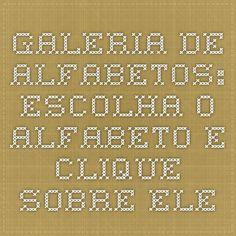 GALERIA DE ALFABETOS: ESCOLHA O ALFABETO E CLIQUE SOBRE ELE