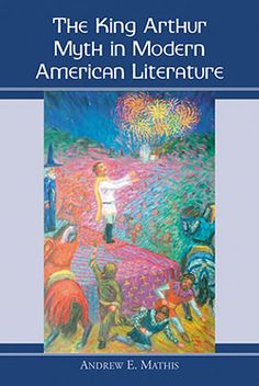 The King Arthur Myth in Modern American Literature
