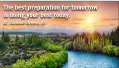 Resultado de imagen para the best preparation for tomorrow is doing your best today