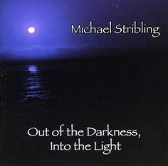 Michael Stribling - Out Of The Darkness Into The Light