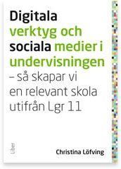 Digitala verktyg och sociala medier i undervisningen   - Så skapar vi en relevant skola utifrån LGR11