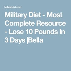 Military Diet - Most Complete Resource - Lose 10 Pounds In 3 Days |Bella