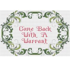 Come Back With A Warrant (cross stitch)