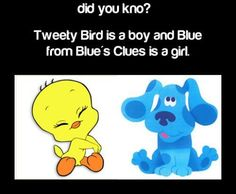 Everyone knows that! lol I used to get into fights in school because of the Blue's clue's thing...lol