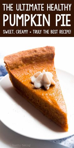 "The ULTIMATE Healthy Pumpkin Pie Recipe - sweet, creamy & absolutely the BEST! This ""skinny"" pie doesn't taste healthy AT ALL!! You'll never use another pumpkin pie recipe again! ♡ homemade clean eating healthy pumpkin pie recipe. easy no sugar pumpkin pie filling and crust recipe. best ever pumpkin pie recipe from scratch for thanksgiving."