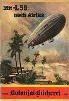 """Zeppelins in the Middle East: Part I: Military Use in Libya and the Improbable Tale of """"Das Afrika-Schiff"""" German East Africa, Steampunk Airship, German Submarines, Transport, Historical Pictures, Illustrations And Posters, World War I, Led Zeppelin, Thing 1"""
