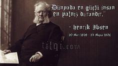 """""""Dünyada en güçlü insan en yalnız durandır.""""  — Henrik Ibsen ( 20 Mart 1828 - 23 Mayıs 1906  )  İyi ki doğdun Ibsen.."""