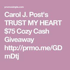Carol J. Post's TRUST MY HEART $75 Cozy Cash Giveaway http://prmo.me/GDmDtj