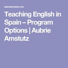 Teaching English in Spain – Program Options | Aubrie Amstutz