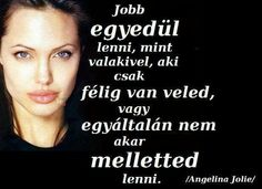 Az egyedüllétről - Angelina Jolie Daily Wisdom, Cool Things To Make, Picture Quotes, Girl Power, Sentences, Photoshop, Inspirational Quotes, Joy, Messages