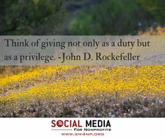 """Think of giving not only as a duty but as a privilege."" John D. Rockefeller #Quotes #Nonprofits #Giving"