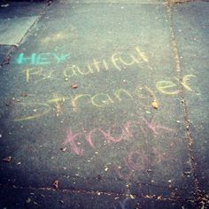 Hey Beautiful Stranger, thank you! (Found on NW 20th + Irving, Pdx) #pdxchalkart