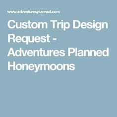 Custom Trip Design Request - Adventures Planned Honeymoons