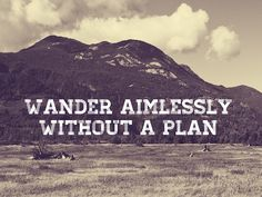 Wander aimlessly without a plan by IJs.regen, via Flickr  Let's get lost by IJs.regen, via Flickr.  Quote, nature, wanderlust, Canada, BC.