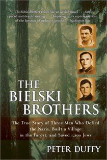 The Bielski Brothers: The True Story of Three Men Who Defied the Nazi's...