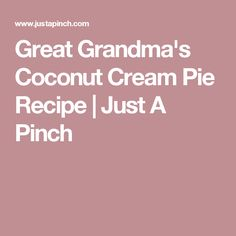 Great Grandma's Coconut Cream Pie Recipe | Just A Pinch