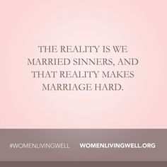 We all married sinners...that makes marriage hard.