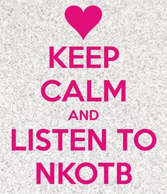 KEEP CALM AND LISTEN TO NKOTB