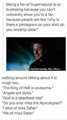 So true...My teachers one of them caught me talking about supernatural with my friends and now sheis thinking I have satanic and psychologic problems... she didn't even let me to explain her what I actually was talking about... so don't talk about satan in public kids...