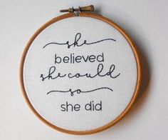 Embroidery / hoop art / inspo / quote / cursive / she believed she could