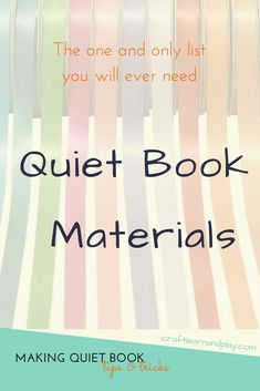 The one and only list of quiet book materials you will ever need to successfully make quiet book. List of supplies, the most used tools and less common craft materials that will help you make awesome quiet book pages and quiet time activities.