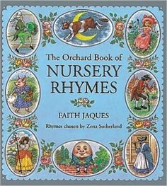 The Orchard book of nursery rhymes / rhymes chosen by Zena Sutherland ; pictures by Faith Jaques