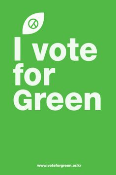2012 Korea's General Election - Green Party Korea Slogan- We need a stronger Green Party here...