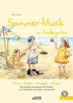 Sommer-Musik im Kindergarten (inkl. CD): Elementares Musizieren mit Kindern zum Entdecken von Natur und Umwelt (Hören - Singen - Bewegen - Klingen)