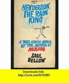 Henderson the Rain King Saul Bellow ,   ,  , ASIN: B000WY5VOO , tutorials , pdf , ebook , torrent , downloads , rapidshare , filesonic , hotfile , megaupload , fileserve