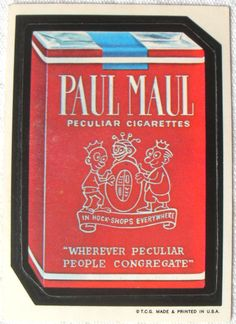 "The first series of Topps Wacky Packages stickers from 1973. PAUL MAUL ""Peculiar Cigarettes"""