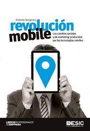 """Revolución """"mobile"""" : los cambios sociales y de marketing introducidos por las tecnologías móviles"""