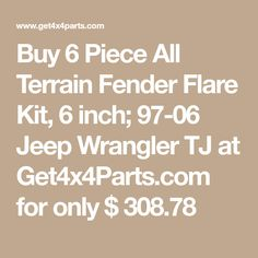 Buy 6 Piece All Terrain Fender Flare Kit, 6 inch; 97-06 Jeep Wrangler TJ at Get4x4Parts.com for only $ 308.78