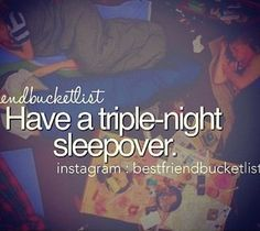 I want to have a triple night sleepover by October (in the next year). It would be rather exhausting but so fun. High School Bucket List, Bucket List For Teens, Summer Bucket Lists, Best Friend Bucket List, My Best Friend, Best Friends, Summer Day Camp, Summer Goals, Summer 3