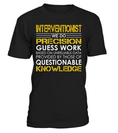 Interventionist We Do Precision Guess Work Job Title T-Shirt #Interventionist