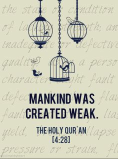 And Allah wants to lighten for you [your difficulties]; and mankind was created weak.