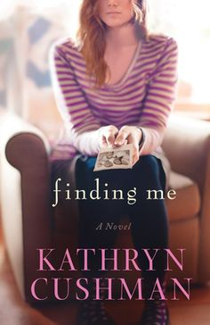 Finding Me by Kathryn Cushman ~~ Available April 2015