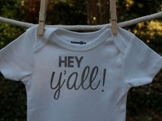Hey Y'all Baby Onesie Hey Yall Baby Clothes Southern by OSusannahs -- I think we need this, right? @Jen Lane