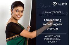 I AM A TEACHER I am learning something new everyday  Join www.buzbyte.com/. Share your professional story with #buzbyte #joinbuzbyte, #buzbyte, #Yourprofessionalstory, #buzbyteteam
