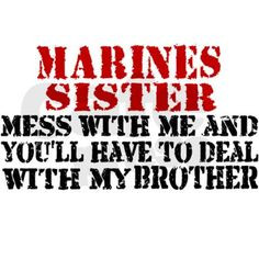 My brothers and my sister.you say the wrong thing and you'll have to deal with an angry army sister! Marine Sister, Army Sister, Army Mom, Marine Mom Quotes, Marine Memes, Military Mom, Military Quotes, Sister Photos, Support Our Troops