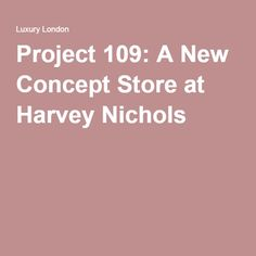 Project 109: A New Concept Store at Harvey Nichols