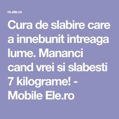 Cura de slabire care a innebunit intreaga lume. Mananci cand vrei si slabesti 7 kilograme! - Mobile Ele.ro How To Get Rid, Health Fitness, Food, Sport, The Body, Deporte, Sports, Meals, Health And Fitness